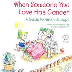 When Someone You Love Has Cancer: A Guide to Help Kids Cope (Elf-Help Books for Kids) by Alaric Lewis, http://www.amazon.com/dp/0870293958/ref=cm_sw_r_pi_dp_1A1Upb12S618K