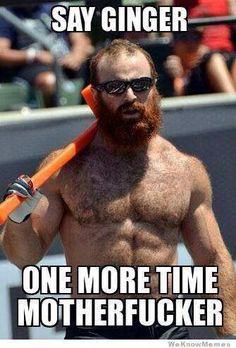 Say Ginger One More Time, Motherfucker - big bearded man muscles redhead red beard beards men hairy #bodybeard #malletswingingmofo #bamf
