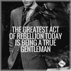 Rebel well. Be a true gentleman, and an exceptional man of God. - Steven Valentine