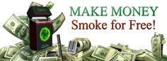 MAKE MONEY Smoke for FREE!!!