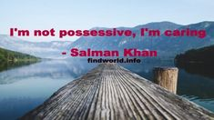 I'm not possessive, I'm caring - FindWorld Salman Khan Quotes