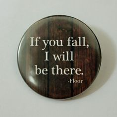 If you Fall I Will Be There Funny Quote Button Pin by LazyMice