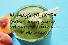 10 ways to detox without driving yourself and everyone around you totally crazy