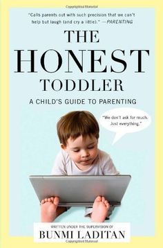 The Honest Toddler: A Child's Guide to Parenting, http://www.amazon.com/dp/1476734771/ref=cm_sw_r_pi_awdm_Bx4Ltb0GXQWG8