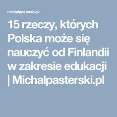 15 rzeczy, których Polska może się nauczyć od Finlandii w zakresie edukacji | Michalpasterski.pl
