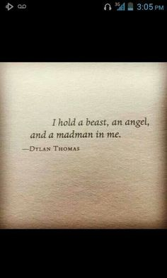 """""""I hold a beast, an angel, and a madman in me."""" - Dylan Thomas"""