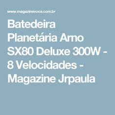 Batedeira Planetária Arno SX80 Deluxe 300W - 8 Velocidades - Magazine Jrpaula