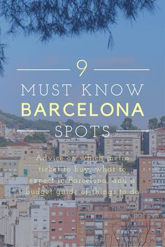 Barcelona Budget Travel Guide: Tips and Recommendations Before Your Visit