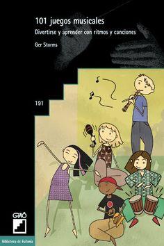 101 juegos musicales : divertirse y aprender con ritmos y canciones / Ger Storms
