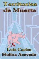 Territorios de Muerte, an ebook by Luis Carlos Molina Acevedo at Smashwords