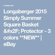 Longaberger 2015 Simply Summer Square Basket / Protector - 3 colors  **NEW**  | eBay
