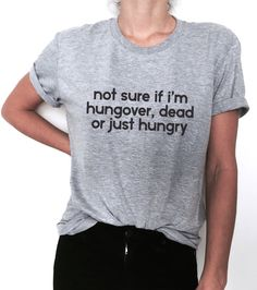 Welcome to Nalla shop :)  For sale we have these great not sure if im hungover dead or just hungry t-shirts!   With a large range of colors and sizes -