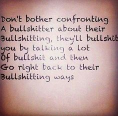 I must confront the bullshit. If you're bringing the bullshit, I will check you. Great Quotes, Quotes To Live By, Me Quotes, Funny Quotes, Inspirational Quotes, Lady Quotes, Bullshit Quotes, Asshole Quotes, Shady People Quotes