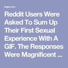 Reddit Users Were Asked To Sum Up Their First Sexual Experience With A GIF. The Responses Were Magnificent (SFW) - Album on Imgur