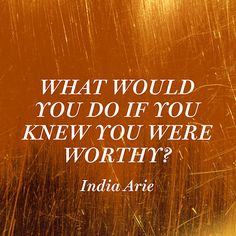 Quote About Self-Worth - India Arie Quotes About Self Worth, India Arie, Relationship Posts, Health And Wellness Coach, You Are Worthy, Self Quotes, Write It Down, Powerful Quotes, Love Words