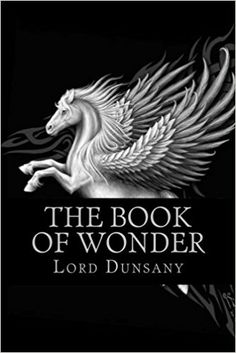 The Book of Wonder: Lord Dunsany: 9781501013126: Amazon.com: Books