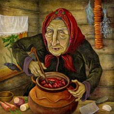 Baba Yaga, making borscht. Yum!