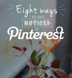 Eight Ways to Get Noticed on Pinterest