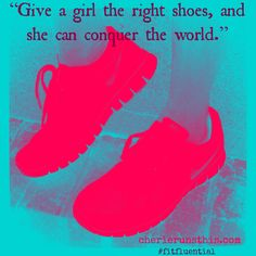 Give a girl the right shoes and she can conquer the world #running #quotes