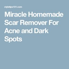 Miracle Homemade Scar Remover For Acne and Dark Spots