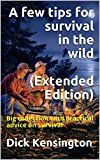 Free Kindle Book -   A few tips for survival in the wild (Extended Edition): Big collection with practical advice on survival