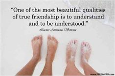"""""""One of the most beautiful qualities of true friendship is to understand and to be understood."""" — Lucius Annaeus Seneca"""
