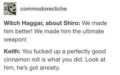 Read Haggar Bitch~ from the story Voltron Trash by Artemisinn with reads. Witch Haggar, about Shiro: We made him better! Voltron Comics, Voltron Memes, Voltron Fanart, Form Voltron, Voltron Ships, Voltron Klance, Voltron Paladins, Shiro, Klance Comics