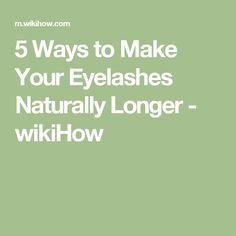 384c3317ff35 5 Ways to Make Your Eyelashes Naturally Longer - wikiHow Cat Repellant  Outdoor