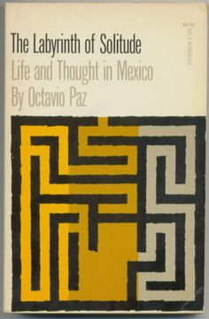 The Labyrinth of Solitude - Life and Thought in Mexico by Octavio Paz. Grove Press, 1961. Cover by Roy Kuhlman. www.roykuhlman.com