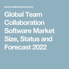 Global Team Collaboration Software Market Size, Status and Forecast 2022