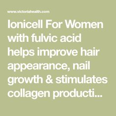 Ionicell For Women with fulvic acid helps improve hair appearance, nail growth & stimulates collagen production for healthier skin. Fast Shipping
