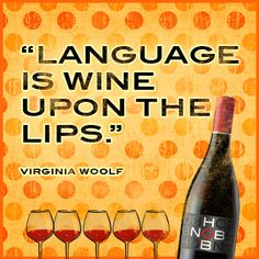 Wine Quote - Language is wine upon the lips.  ~ Virginia Woolf