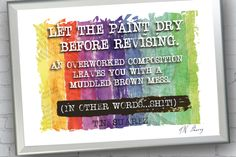 LET THE PAINT DRY BEFORE REVISING An overworked composition leaves you with a muddled brown mess. #amwriting #quotes