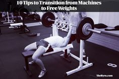 Transitioning from machines to free weights doesn't have to be hard. Follow these 10 tips and start training with free weights confidently!
