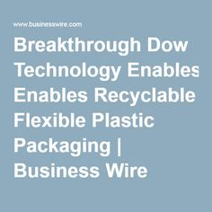 Breakthrough Dow Technology Enables Recyclable Flexible Plastic Packaging | Business Wire