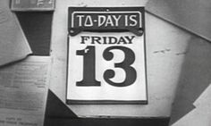 To-day is Friday 13! Good luck, everyone!