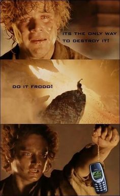 That awkward moment when the only way to destroy your Nokia is to cast it into the fires of Mt. Doom.