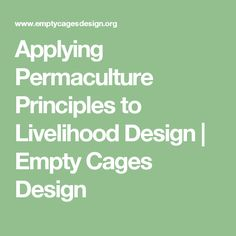 Applying Permaculture Principles to Livelihood Design | Empty Cages Design