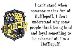SO true! I'm a proud Hufflepuff! From, http://pinterest.com/pin/67272588154028445/