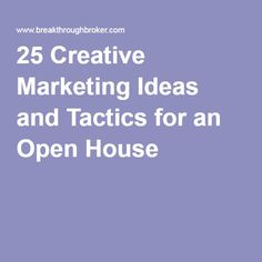 25 Creative Marketing Ideas and Tactics for an Open House