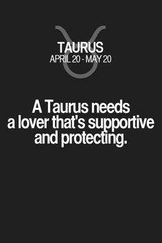 A Taurus needs a lover that's supportive and protecting. Taurus | Taurus Quotes | Taurus Zodiac Signs