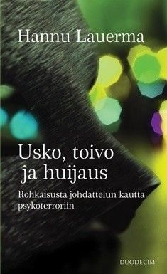 Usko, toivo ja huijaus : rohkaisusta johdattelun kautta psykoterroriin / Lauerma, Hannu.