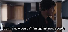 """""""Is this a new person? I'm against new people."""" - Sherlock - The Lying Detective gif"""