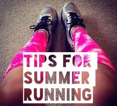 It's getting out out there! Here are a few tips for running outdoors this summer...get out there and sweat!