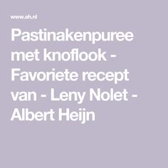 Pastinakenpuree met knoflook - Favoriete recept van - Leny Nolet - Albert Heijn