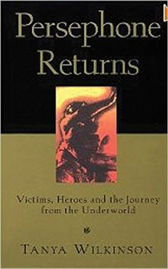 Amazon.com: Persephone Returns: Victims, Heroes and the Journey from the Underworld / Jungian psychologist Tanya Wilkinson takes a balanced and compassionate look at the issue of victimization. In an engaging and entertaining style, she explore myths and fairy tales involving victims and heroes and encourages individuals to reach a new level of spiritual and emotional maturity / Ex Libris <3