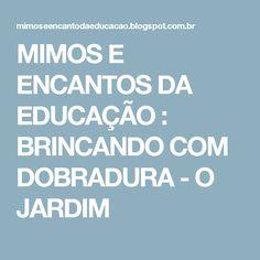 MIMOS E ENCANTOS DA EDUCAÇÃO : BRINCANDO COM DOBRADURA -  O JARDIM