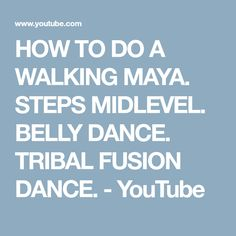HOW TO DO A WALKING MAYA. STEPS MIDLEVEL. BELLY DANCE. TRIBAL FUSION DANCE. - YouTube