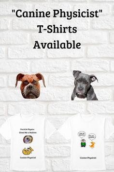 """Dog lovers around the world will tell you how smart their dogs are. """"Canine Physicist"""" is a range of T-shirts with funny and clever science quotes. Science Quotes, Physicist, Dog Lovers, Clever, Give It To Me, Told You So, Positivity, Range, Dreams"""