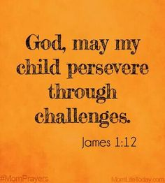 This is definitely a challenge for them! Blessed is the one who perseveres under trial because, having stood the test, that person will receive the crown of life that the Lord has promised to those who love him. Prayer For My Son, Prayer For My Children, Mom Prayers, Prayer Scriptures, Power Of Prayer, Spiritual Inspiration, Trust God, Word Of God, Bible Quotes